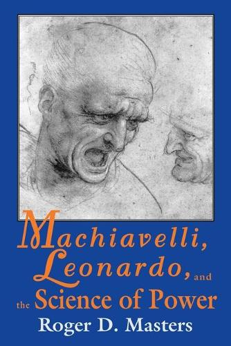 Machiavelli, Leonardo and the Science of Power - Frank M.Covey, Jr., Loyola Lectures in Political Analysis (Paperback)