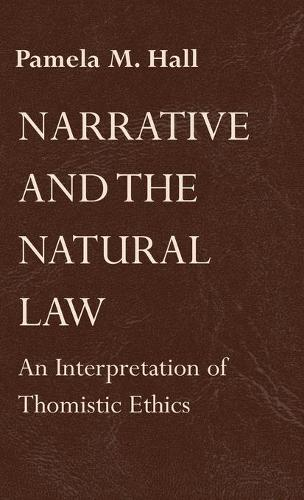 Narrative and the Natural Law: An Interpretation of Thomistic Ethics (Hardback)