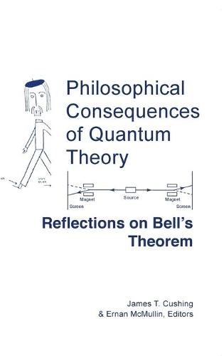 Philosophical Consequences of Quantum Theory: Reflections on Bell's Theorem - Studies in Science and the Humanities from the Reilly Center for Science, Technology, and Values (Hardback)