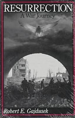 Resurrection, A War Journey: A Chronicle of Events During and Following the Attack on Fort Jeanne d'Arc at Metz, France, by F Company of the 37th Regiment of the 95th Infantry Division, November 14-21, 1944 (Paperback)