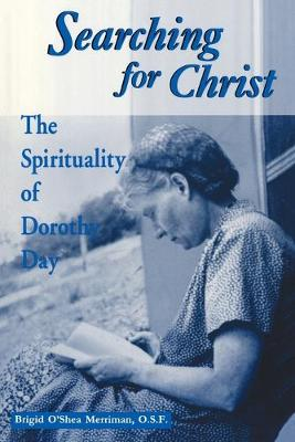 Searching for Christ: The Spirituality of Dorothy Day (1897-1980) - Notre Dame Studies in American Catholicism (Paperback)