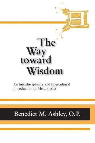The Way Toward Wisdom: An Interdisciplinary and Intercultural Introduction to Metaphysics (Paperback)