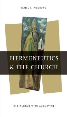 Hermeneutics and the Church: In Dialogue with Augustine (Paperback)