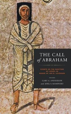 The Call of Abraham: Essays on the Election of Israel in Honor of Jon D. Levenson - Christianity and Judaism in Antiquity (Hardback)