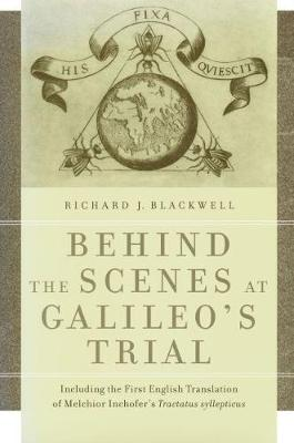 "Behind the Scenes at Galileo's Trial: Including the First English Translation of Melchior Inchofer's """"Tractatus Syllepticus (Paperback)"