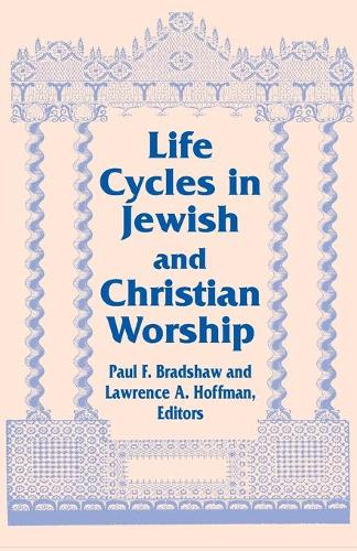 Life Cycles in Jewish and Christian Worship - Two Liturgical Traditions (Paperback)