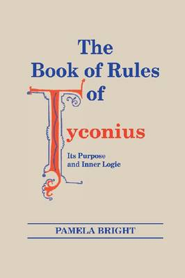 The Book of Rules of Tyconius: Its Purpose and Inner Logic - Christianity and Judaism in Antiquity (Paperback)