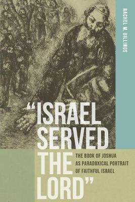 """Israel Served the Lord"": The Book of Joshua as Paradoxical Portrait of Faithful Israel (Paperback)"