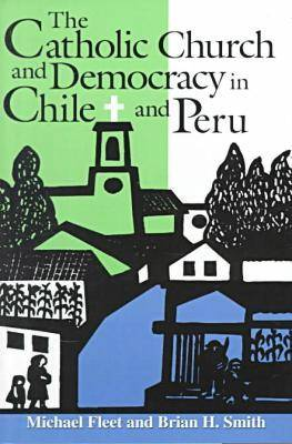 The Catholic Church and Democracy in Chile and Peru - Helen Kellogg Institute for International Studies (Paperback)