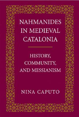 Nahmanides in Medieval Catalonia: History, Community, and Messianism (Paperback)
