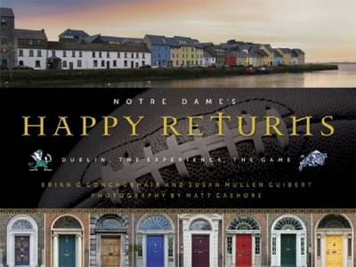 Notre Dame's Happy Returns: Dublin, the Experience, the Game (Hardback)