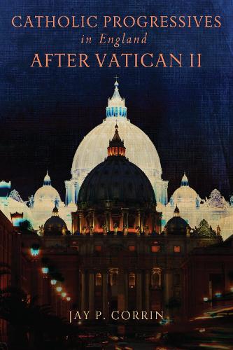 Catholic Progressives in England after Vatican II (Paperback)