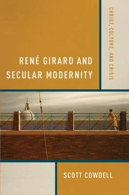 Rene Girard and Secular Modernity: Christ, Culture and Crisis (Paperback)