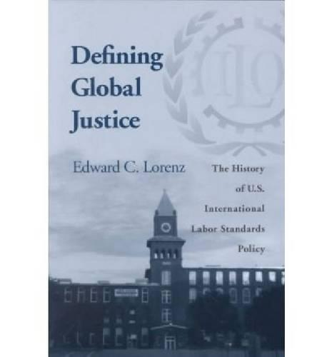 Defining Global Justice: The History of U.S. International Labor Standards Policy (Paperback)