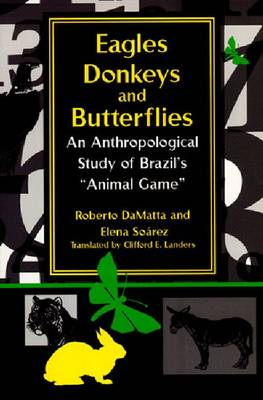"""Eagles, Donkeys, and Butterflies: An Anthropological Study of Brazil's """"""""Animal Game (Paperback)"""