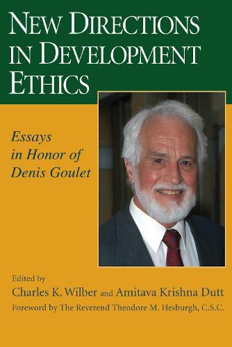 New Directions in Development Ethics: Essays in Honor of Denis Goulet (Hardback)