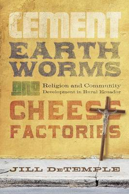 Cement, Earthworms, and Cheese Factories: Religion and Community Development in Rural Ecuador (Paperback)