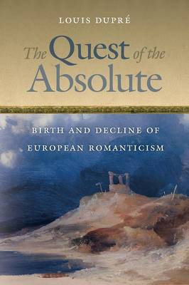 The Quest of the Absolute: Birth and Decline of European Romanticism (Paperback)