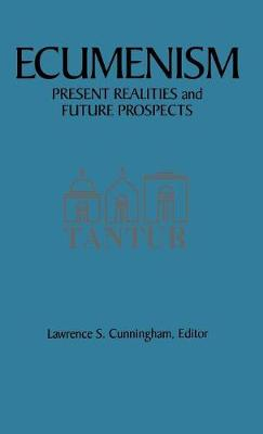 Ecumenism: Present Realities and Future Prospects (Hardback)