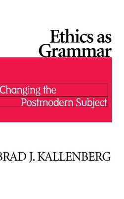 Ethics as Grammar: Changing the Postmodern Subject (Hardback)