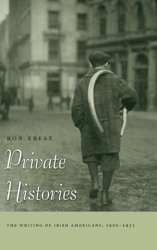 Private Histories: The Writing of Irish Americans, 1900-1935 (Hardback)