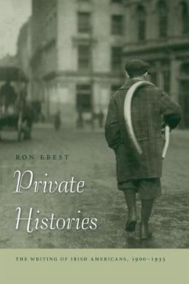Private Histories: The Writing of Irish Americans, 1900-1935 (Paperback)
