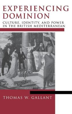 Experiencing Dominion: Culture, Identity, and Power in the British Mediterranean (Hardback)