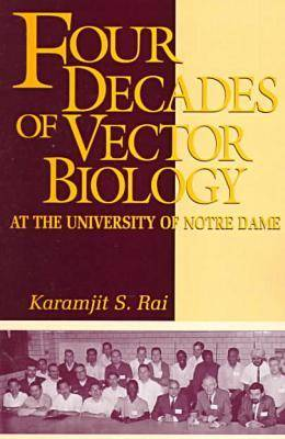 Four Decades of Vector Biology at the University of Notre Dame: A Scientific Perspective (Paperback)