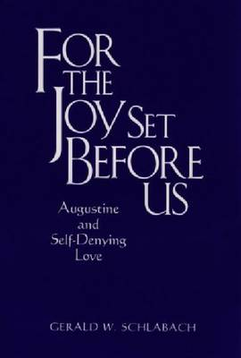 For the Joy Set Before Us: Augustine and Self-denying Love (Hardback)