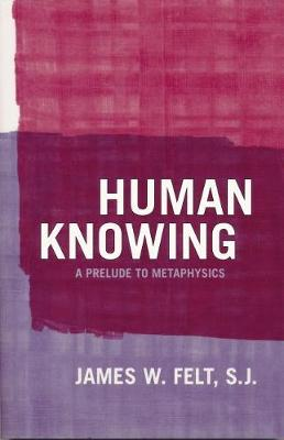 Human Knowing: A Prelude to Metaphysics (Paperback)