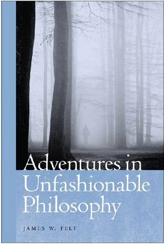Adventures in Unfashionable Philosophy (Paperback)
