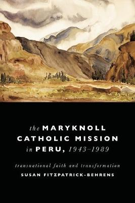 The Maryknoll Catholic Mission in Peru, 1943-1989: Transnational Faith and Transformation (Paperback)