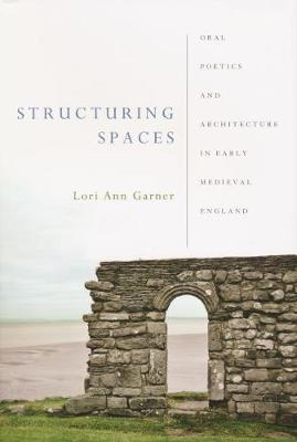 Structuring Spaces: Oral Poetics and Architecture an Early Medieval England (Paperback)