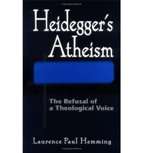 Heidegger's Atheism: The Refusal of a Theological Voice (Hardback)