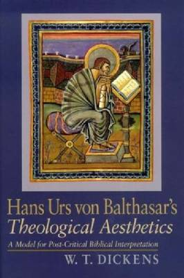 Hans Urs Von Balthasar's Theological Aesthetics: A Model for Post-critical Biblical Interpretation (Hardback)