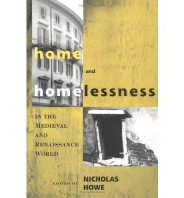 Home and Homelessness in the Medieval and Renaissance World (Paperback)