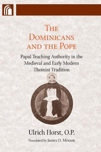 The Dominicans and the Pope: Papal Teaching Authority in the Medieval and Early Modern Thomist Tradition (Paperback)