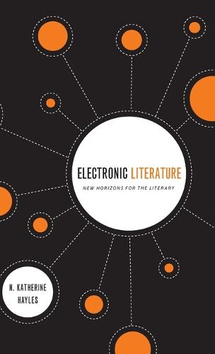 Electronic Literature: New Horizons for the Literary - Ward-Phillips Lectures in English Language & Literature