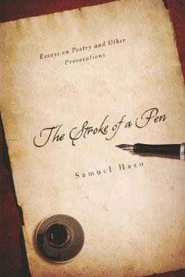 The Stroke of a Pen: Essays on Poetry and Other Provocations (Paperback)