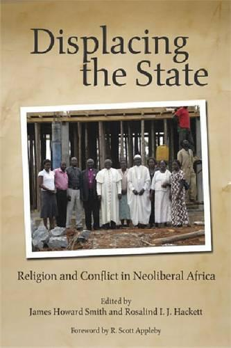 Displacing the State: Religion and Conflict in Neoliberal Africa (Paperback)