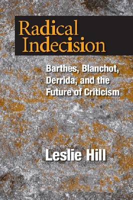 Radical Indecision: Barthes, Blanchot, Derrida, and the Future of Criticism (Paperback)