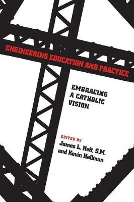 Engineering Education and Practice: Embracing a Catholic Vision (Paperback)