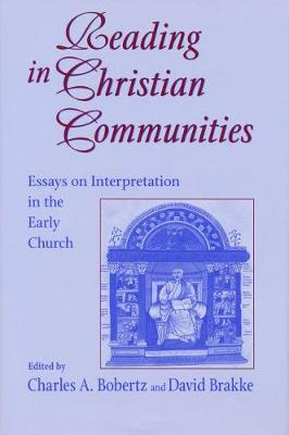 Reading in Christian Communities: Essays on Interpretation in the Early Church - Christianity and Judaism in Antiquity (Hardback)