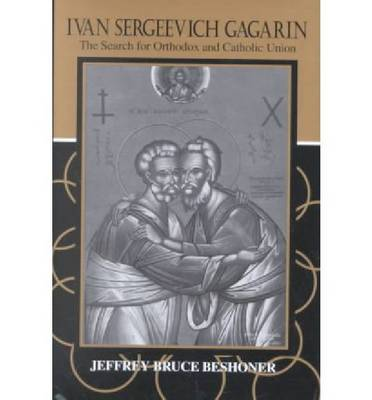 Ivan Sergeevich Gagarin: The Search for Orthodox and Catholic Union (Hardback)