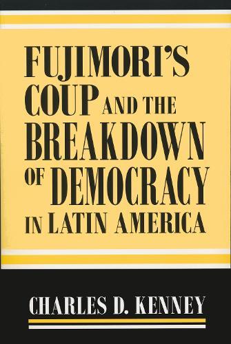 Fujimori's Coup and the Breakdown of Democracy in Latin America - Helen Kellogg Institute for International Studies (Hardback)