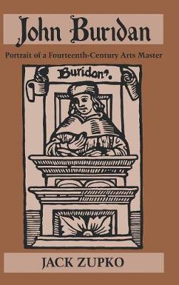 John Buridan: Portrait of a Fourteenth-century Arts Master - Publications in Medieval Studies (Hardback)