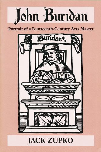 John Buridan: Portrait of a Fourteenth-century Arts Master - Publications in Medieval Studies (Paperback)