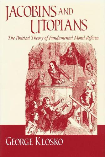 Jacobins and Utopians: The Political Theory of Fundamental Moral Reform - Frank M.Covey, Jr., Loyola Lectures in Political Analysis (Paperback)