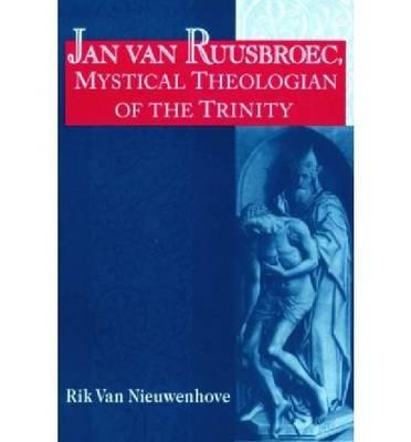 Jan Van Ruusbroec, Mystical Theologian of the Trinity - Studies in Spirituality & Theology (Hardback)
