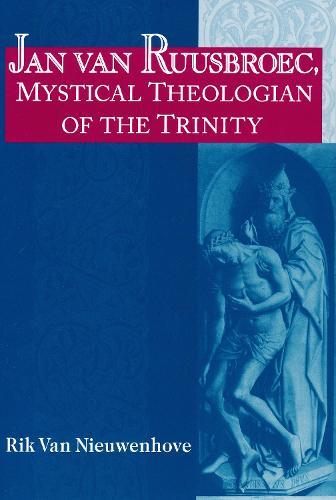 Jan Van Ruusbroec, Mystical Theologian of the Trinity - Studies in Spirituality & Theology (Paperback)